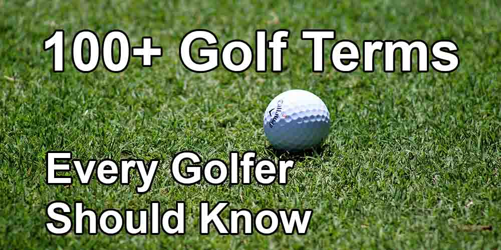 100+ Golf Terms That Every Golfer Should Know